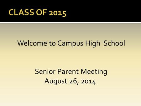 Welcome to Campus High School Senior Parent Meeting August 26, 2014.