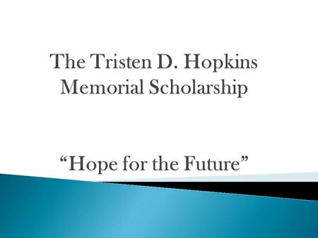 The Tristen D. Hopkins Scholarship Fund  About Tristen Hopkins?  The Man Inside the Son  Mission / Vision Statement  Goal of Scholarship  Application.
