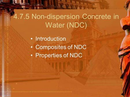 4.7.5 Non-dispersion Concrete in Water (NDC) Introduction Composites of NDC Properties of NDC.