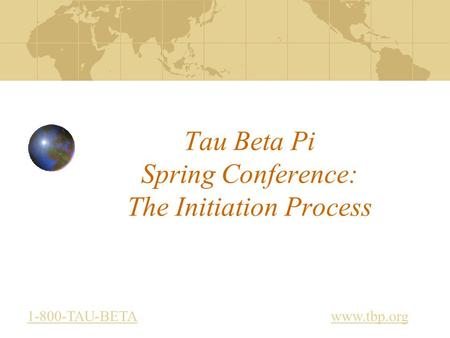 Tau Beta Pi Spring Conference: The Initiation Process www.tbp.org1-800-TAU-BETA.