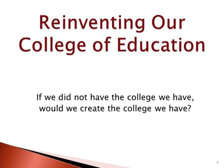 If we did not have the college we have, would we create the college we have? 1.