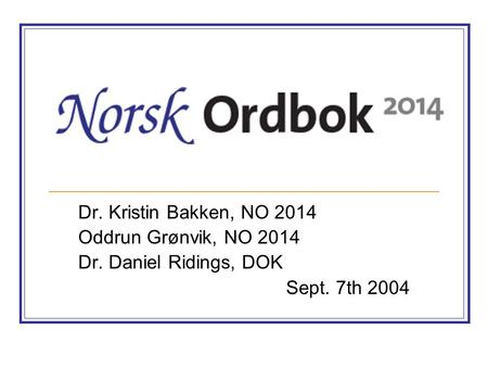 Dr. Kristin Bakken, NO 2014 Oddrun Grønvik, NO 2014 Dr. Daniel Ridings, DOK Sept. 7th 2004.