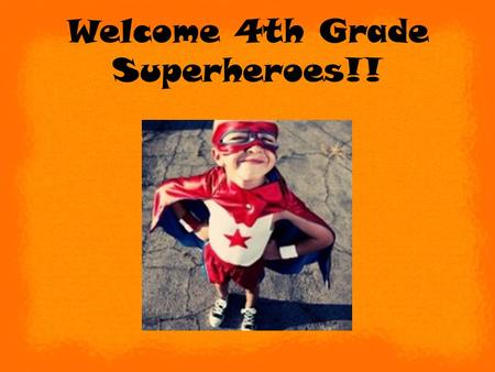 Welcome 4th Grade Superheroes!!. Curriculum Night Riggs Elementary Miss Marianella Fourth Grade 2014/2015 School Year.