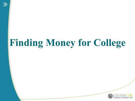 Finding Money for College. 2 We will talk about: Federal student aid State student aid Student aid from colleges Scholarships from other sources.