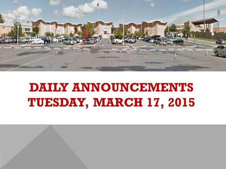 DAILY ANNOUNCEMENTS TUESDAY, MARCH 17, 2015. REGULAR DAILY CLASS SCHEDULE 7:45 – 9:15 BLOCK A7:30 – 8:20 SINGLETON 1 8:25 – 9:15 SINGLETON 2 9:22 - 10:52.
