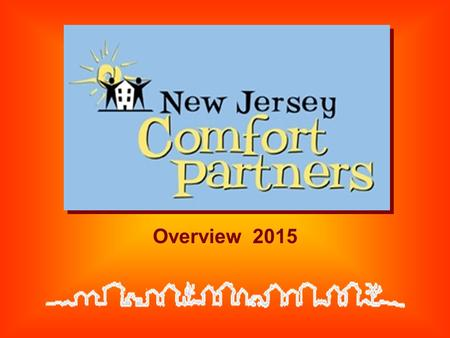 Overview 2015. New Jersey Comfort Partners Program Overview Statewide low-income energy conservation program Sponsored by gas and electric utilities Treats.