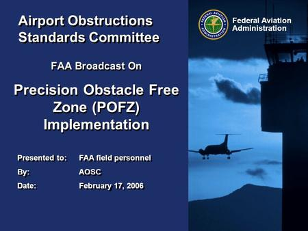 Presented to:FAA field personnel By:AOSC Date:February 17, 2006 Presented to:FAA field personnel By:AOSC Date:February 17, 2006 Federal Aviation Administration.