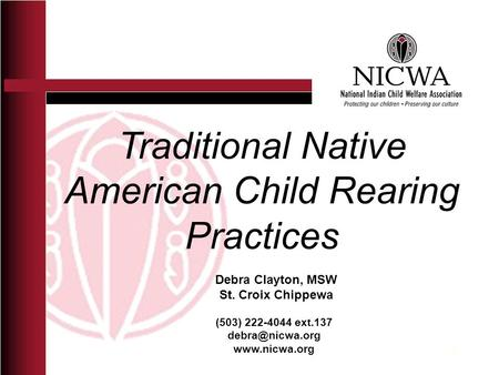 Traditional Native American Child Rearing Practices (503) 222-4044 ext.137  Debra Clayton, MSW St. Croix Chippewa 1.