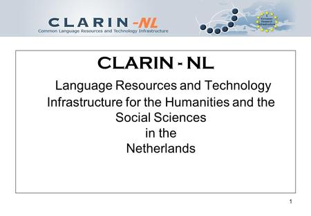 1 CLARIN - NL Language Resources and Technology Infrastructure for the Humanities and the Social Sciences in the Netherlands.
