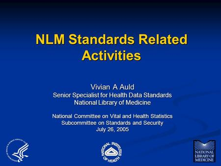 NLM Standards Related Activities Vivian A Auld Senior Specialist for Health Data Standards National Library of Medicine National Committee on Vital and.
