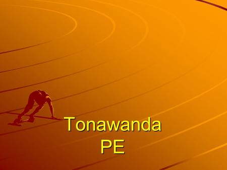 Tonawanda PE. Goals of the Day Discuss some PE Reg's – where are we at currently?? Review the NYS Physical Education Profile and curriculum mapping.