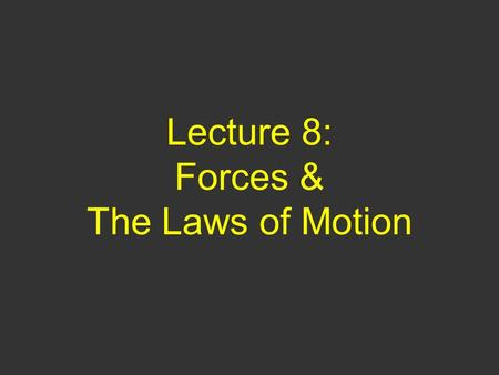 Lecture 8: Forces & The Laws of Motion. Questions of Yesterday 1) You must apply a force F 1 to begin pushing a crate from rest across the floor, you.
