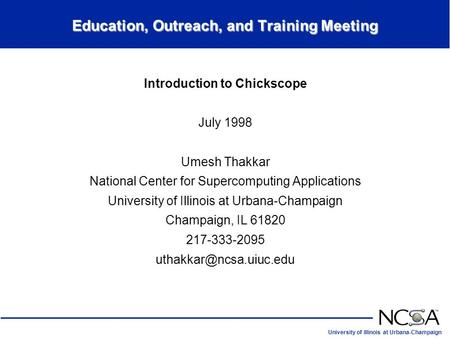 University of Illinois at Urbana-Champaign Education, Outreach, and Training Meeting Introduction to Chickscope July 1998 Umesh Thakkar National Center.