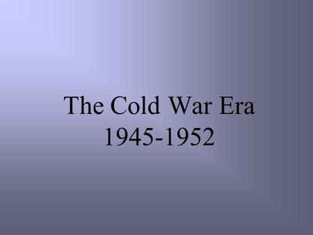 The Cold War Era 1945-1952. President Harry S. Truman.