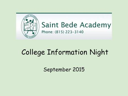 College Information Night September 2015. ➔ There are over 4,000 colleges & universities nationwide ➔ Entrance requirements vary greatly and may change.