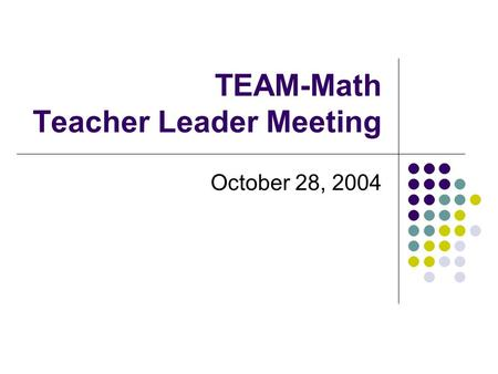TEAM-Math Teacher Leader Meeting October 28, 2004.