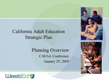California Adult Education Strategic Plan Planning Overview CAEAA Conference January 29, 2009.