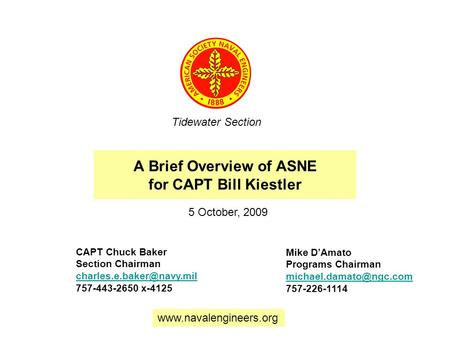 A Brief Overview of ASNE for CAPT Bill Kiestler Tidewater Section CAPT Chuck Baker Section Chairman 757-443-2650 x-4125 Mike D'Amato.