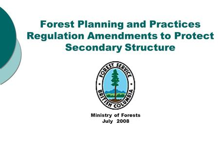 Forest Planning and Practices Regulation Amendments to Protect Secondary Structure Joint Presentation of: Joint Presentation of: Federation of BC WoodlotAssociationsFederation.