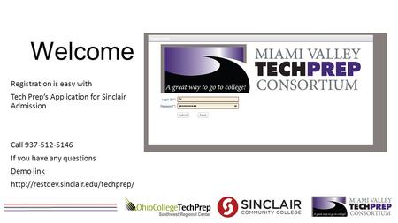 Welcome Registration is easy with Tech Prep's Application for Sinclair Admission Call 937-512-5146 If you have any questions Demo link