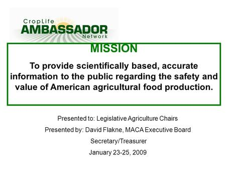 MISSION To provide scientifically based, accurate information to the public regarding the safety and value of American agricultural food production. Presented.
