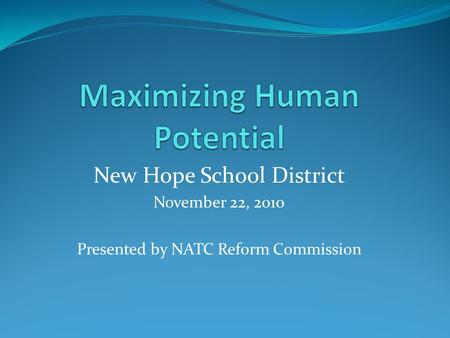 New Hope School District November 22, 2010 Presented by NATC Reform Commission.