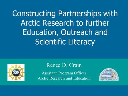 Constructing Partnerships with Arctic Research to further Education, Outreach and Scientific Literacy Renee D. Crain Assistant Program Officer Arctic Research.