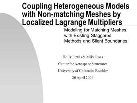 Coupling Heterogeneous Models with Non-matching Meshes by Localized Lagrange Multipliers Modeling for Matching Meshes with Existing Staggered Methods and.