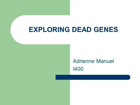 EXPLORING DEAD GENES Adrienne Manuel I400. What are they? Dead Genes are also called Pseudogenes Pseudogenes are non functioning copies of genes in DNA.