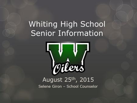 Whiting High School Senior Information August 25 th, 2015 Selene Giron – School Counselor.