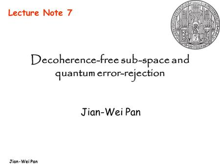 Jian-Wei Pan Decoherence-free sub-space and quantum error-rejection Jian-Wei Pan Lecture Note 7.