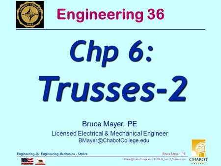 ENGR-36_Lec-15_Trusses-2.pptx 1 Bruce Mayer, PE Engineering-36: Engineering Mechanics - Statics Bruce Mayer, PE Licensed Electrical.
