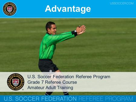 Advantage U.S. Soccer Federation Referee Program Grade 7 Referee Course Amateur Adult Training.
