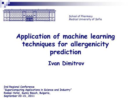 Ivan Dimitrov School of Pharmacy Medical University of Sofia Application of machine learning techniques for allergenicity prediction 2nd Regional Conference.