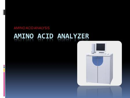 AMINO ACID ANALYSIS. Amino Acid Analysis  Amino acid analysis is the determination of what types of amino acids and how many of each compose a protein.