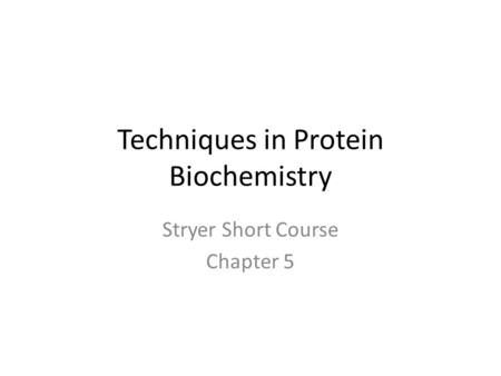 Techniques in Protein Biochemistry Stryer Short Course Chapter 5.