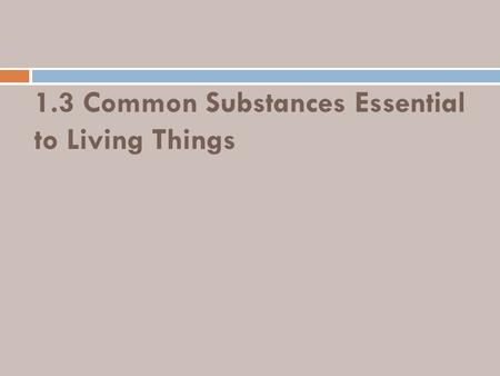 1.3 Common Substances Essential to Living Things.