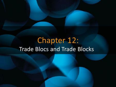 Chapter 12: Trade Blocs and Trade Blocks. Trade Barriers Designed to Discriminate Trade blocs: Each member country can import from other member countries.
