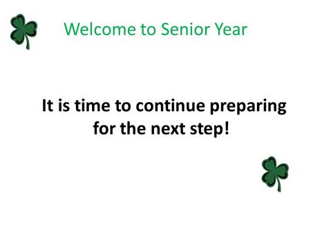 Welcome to Senior Year It is time to continue preparing for the next step!