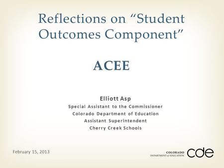 "Elliott Asp Special Assistant to the Commissioner Colorado Department of Education Assistant Superintendent Cherry Creek Schools Reflections on ""Student."