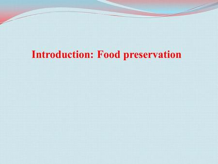 Introduction: Food preservation. What Are Foods? materials orallygrowth healthpleasure Foods are materials (raw, processed, or formulated) that are consumed.