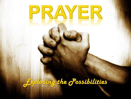 Exploring the Possibilities. Share your prayer methods Sunday 6 September.