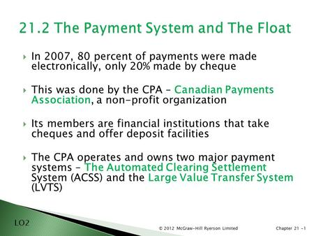 © 2012 McGraw-Hill Ryerson LimitedChapter 21 -1  In 2007, 80 percent of payments were made electronically, only 20% made by cheque  This was done by.