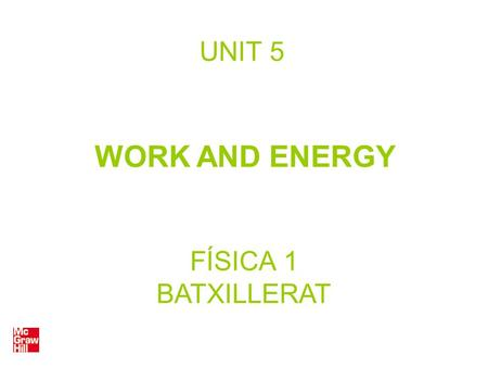 UNIT 5 WORK AND ENERGY FÍSICA 1 BATXILLERAT. Work (I) The work (W) done by a force that acts on a body in motion is the product of the force in the direction.