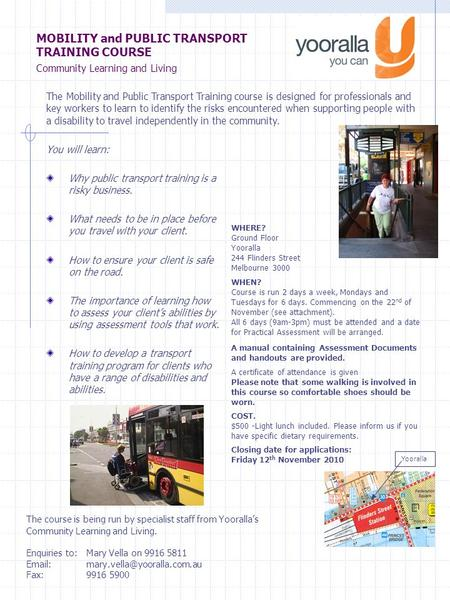MOBILITY and PUBLIC TRANSPORT TRAINING COURSE Community Learning and Living You will learn: Why public transport training is a risky business. What needs.