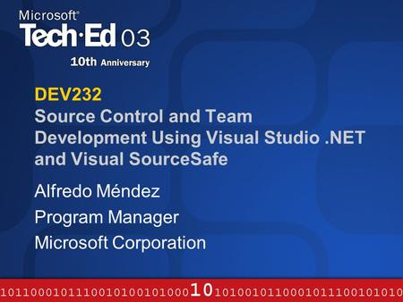 DEV232 Source Control and Team Development Using Visual Studio.NET and Visual SourceSafe Alfredo Méndez Program Manager Microsoft Corporation.