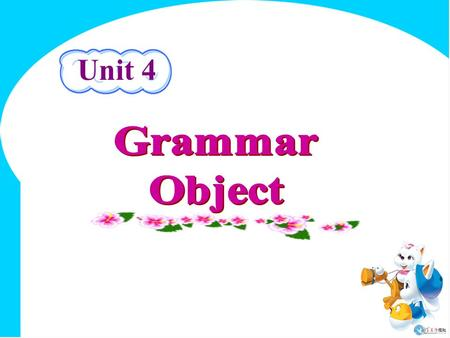 Unit 4. Position of the object 1. One object The object is mainly put behind the verb. subject—> predicate —> object is the usual order, but sometimes.