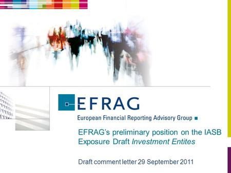 EFRAG's preliminary position on the IASB Exposure Draft Investment Entites Draft comment letter 29 September 2011.