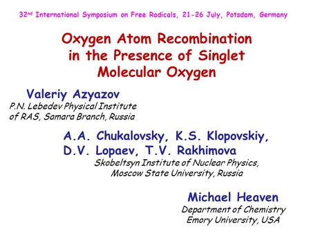 Oxygen Atom Recombination in the Presence of Singlet Molecular Oxygen Michael Heaven Department of Chemistry Emory University, USA Valeriy Azyazov P.N.