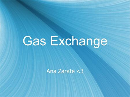 Gas Exchange Ana Zarate <3. 6.4.1 Distinguish between ventilation, gas exchange, and cell respiration  Ventilation is the movement in and out of the.